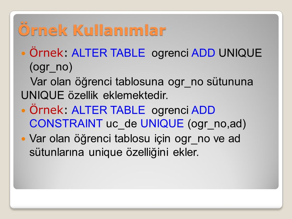 Örnek Kullanımlar Örnek: ALTER TABLE ogrenci ADD UNIQUE (ogr_no)