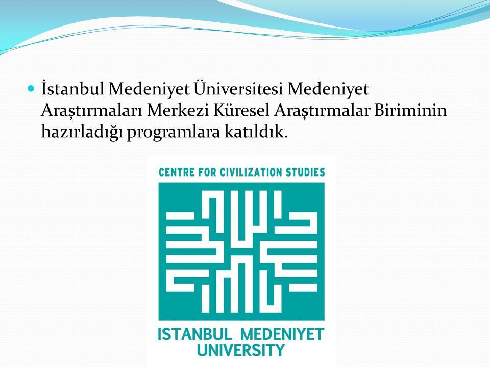 İstanbul Medeniyet Üniversitesi Medeniyet Araştırmaları Merkezi Küresel Araştırmalar Biriminin hazırladığı programlara katıldık.