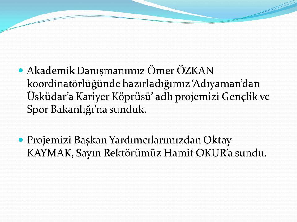 Akademik Danışmanımız Ömer ÖZKAN koordinatörlüğünde hazırladığımız 'Adıyaman'dan Üsküdar'a Kariyer Köprüsü' adlı projemizi Gençlik ve Spor Bakanlığı'na sunduk.