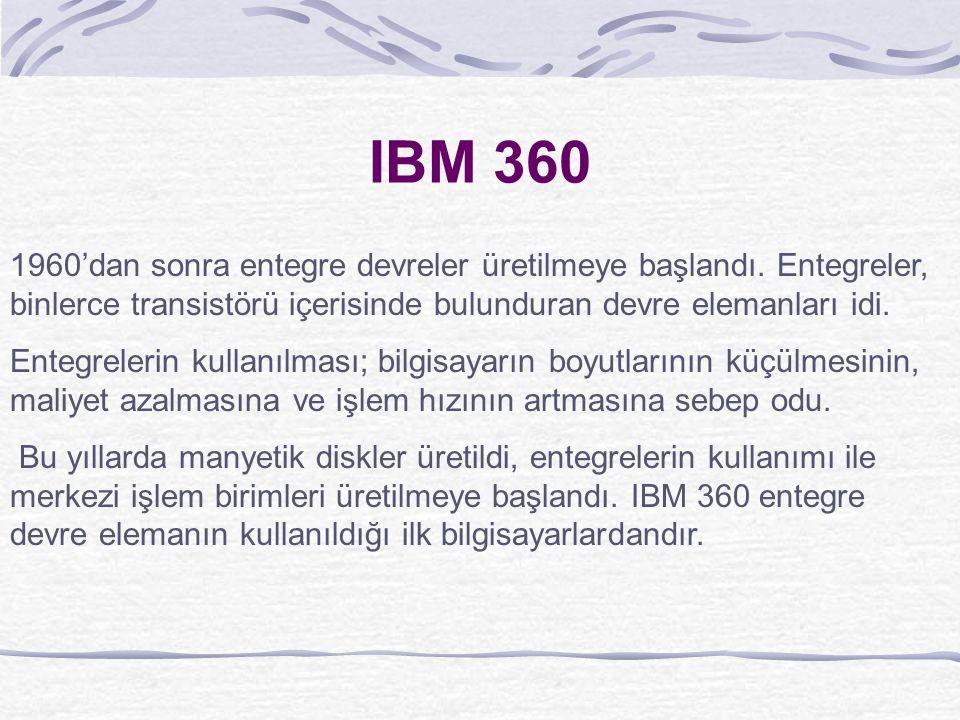 IBM 360 1960'dan sonra entegre devreler üretilmeye başlandı. Entegreler, binlerce transistörü içerisinde bulunduran devre elemanları idi.