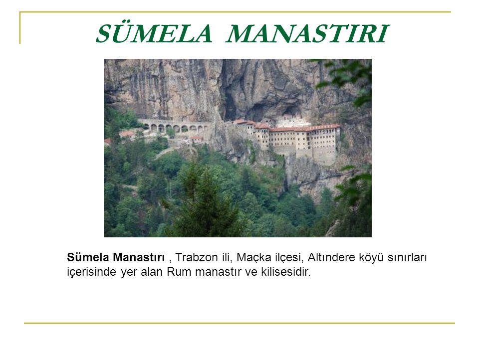SÜMELA MANASTIRI Sümela Manastırı , Trabzon ili, Maçka ilçesi, Altındere köyü sınırları içerisinde yer alan Rum manastır ve kilisesidir.