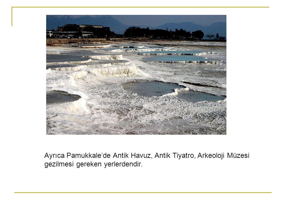 Ayrıca Pamukkale'de Antik Havuz, Antik Tiyatro, Arkeoloji Müzesi gezilmesi gereken yerlerdendir.