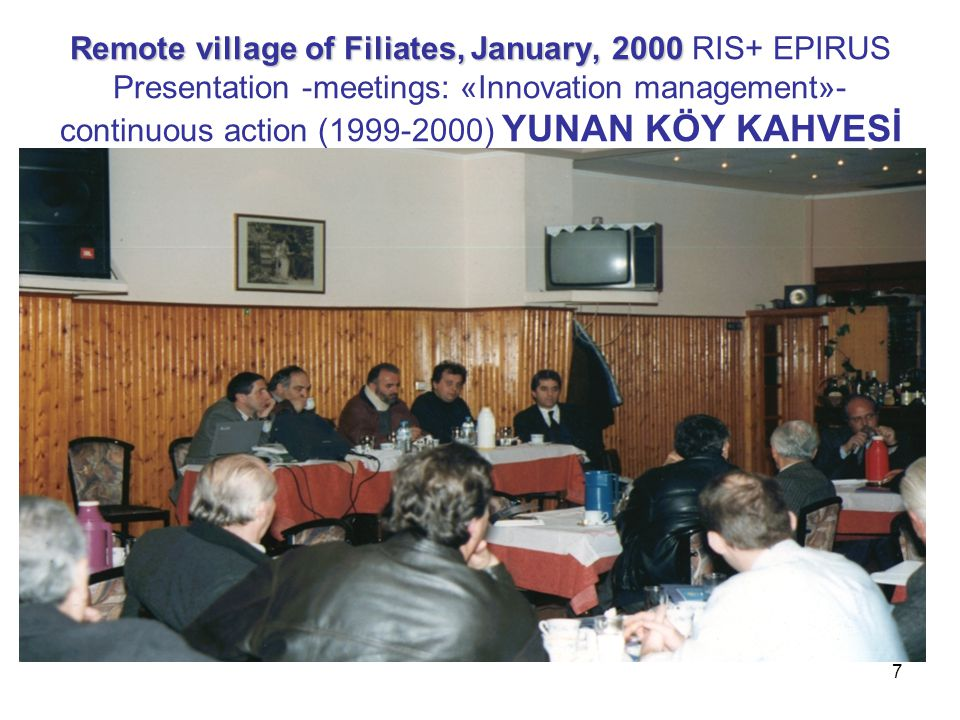 Remote village of Filiates, January, 2000 RIS+ EPIRUS Presentation -meetings: «Innovation management»- continuous action (1999-2000) YUNAN KÖY KAHVESİ