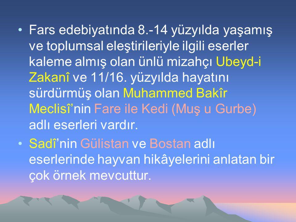 Fars edebiyatında 8.-14 yüzyılda yaşamış ve toplumsal eleştirileriyle ilgili eserler kaleme almış olan ünlü mizahçı Ubeyd-i Zakanî ve 11/16. yüzyılda hayatını sürdürmüş olan Muhammed Bakîr Meclisî'nin Fare ile Kedi (Muş u Gurbe) adlı eserleri vardır.