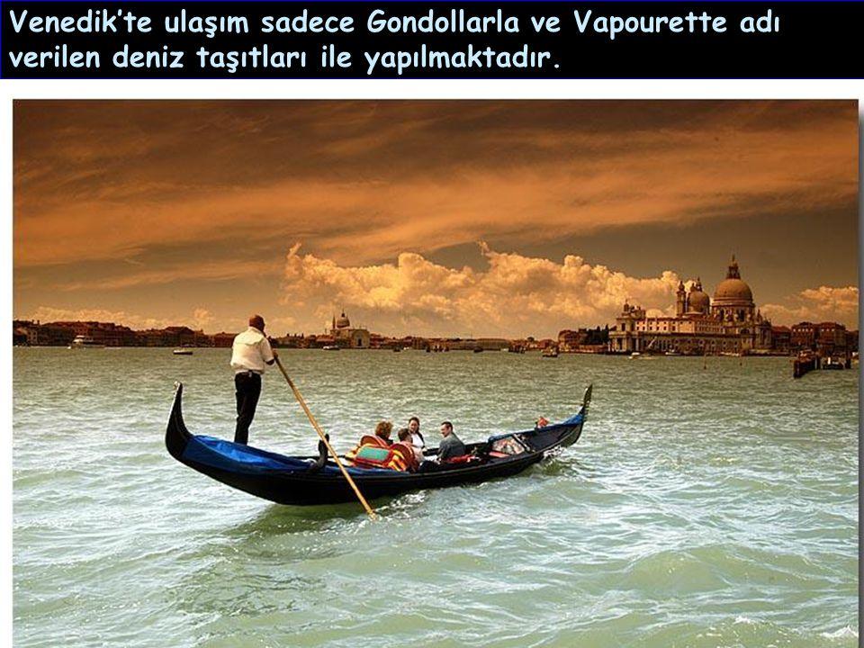 Venedik'te ulaşım sadece Gondollarla ve Vapourette adı verilen deniz taşıtları ile yapılmaktadır.
