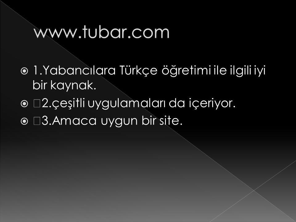 www.tubar.com 1.Yabancılara Türkçe öğretimi ile ilgili iyi bir kaynak.