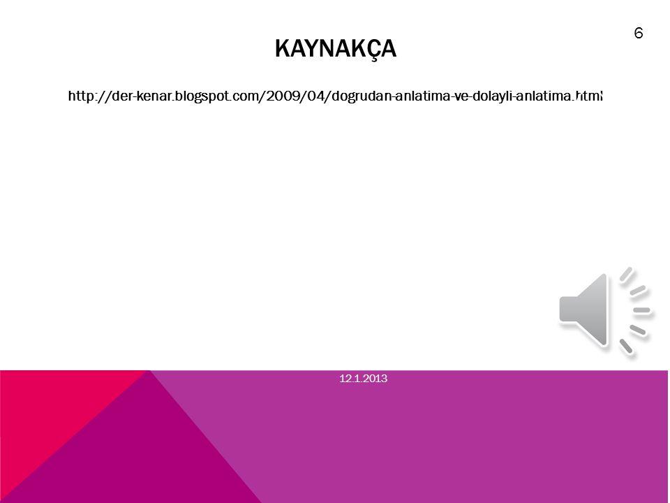 6 KAYNAKÇA. http://der-kenar.blogspot.com/2009/04/dogrudan-anlatima-ve-dolayli-anlatima.html.