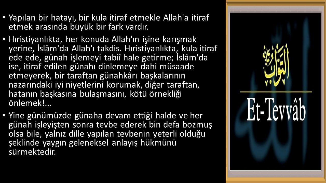 Yapılan bir hatayı, bir kula itiraf etmekle Allah a itiraf etmek arasında büyük bir fark vardır.