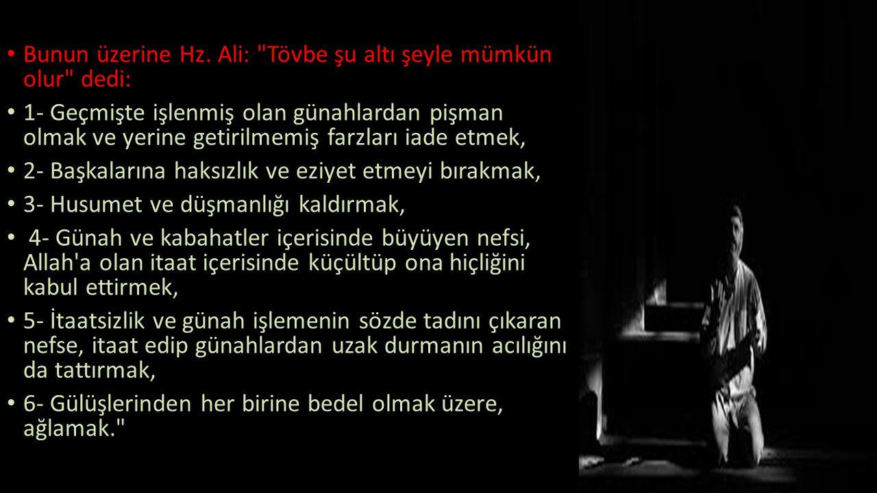 Bunun üzerine Hz. Ali: Tövbe şu altı şeyle mümkün olur dedi: