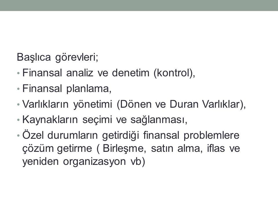 Başlıca görevleri; Finansal analiz ve denetim (kontrol), Finansal planlama, Varlıkların yönetimi (Dönen ve Duran Varlıklar),
