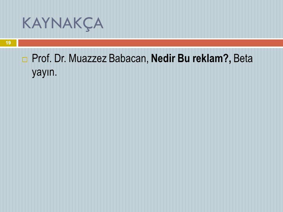 KAYNAKÇA Prof. Dr. Muazzez Babacan, Nedir Bu reklam , Beta yayın.