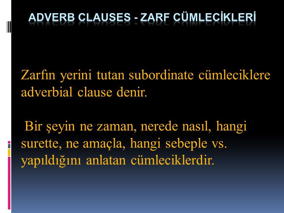 ADVERB CLAUSES - ZARF CÜMLECİKLERİ
