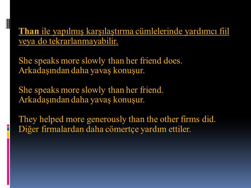 Than ile yapılmış karşılaştırma cümlelerinde yardımcı fiil veya do tekrarlanmayabilir.