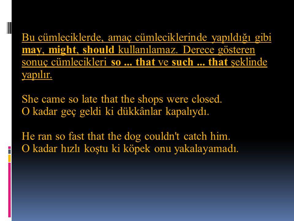 Bu cümleciklerde, amaç cümleciklerinde yapıldığı gibi may, might, should kullanılamaz.