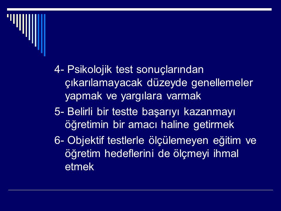 4- Psikolojik test sonuçlarından çıkarılamayacak düzeyde genellemeler yapmak ve yargılara varmak