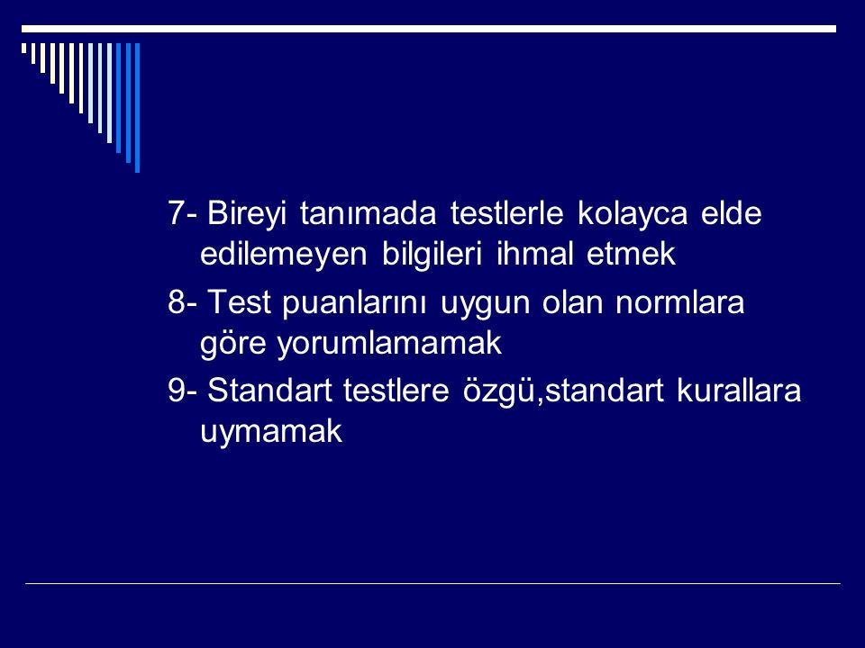 7- Bireyi tanımada testlerle kolayca elde edilemeyen bilgileri ihmal etmek