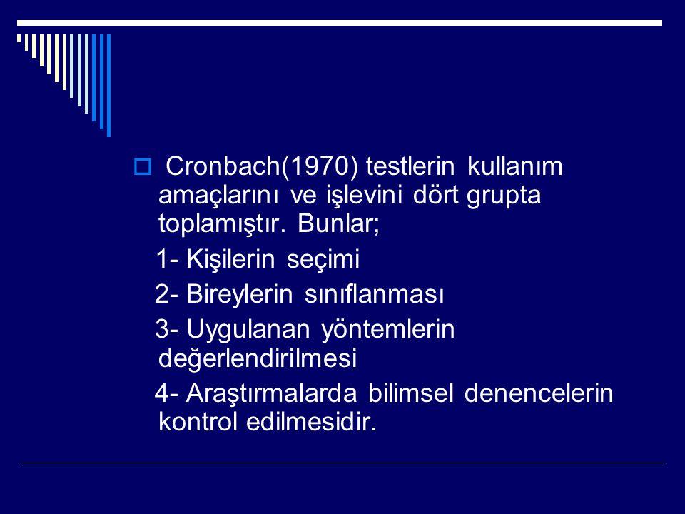 Cronbach(1970) testlerin kullanım amaçlarını ve işlevini dört grupta toplamıştır. Bunlar;