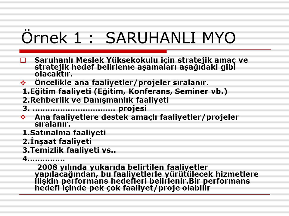 Örnek 1 : SARUHANLI MYO Saruhanlı Meslek Yüksekokulu için stratejik amaç ve stratejik hedef belirleme aşamaları aşağıdaki gibi olacaktır.