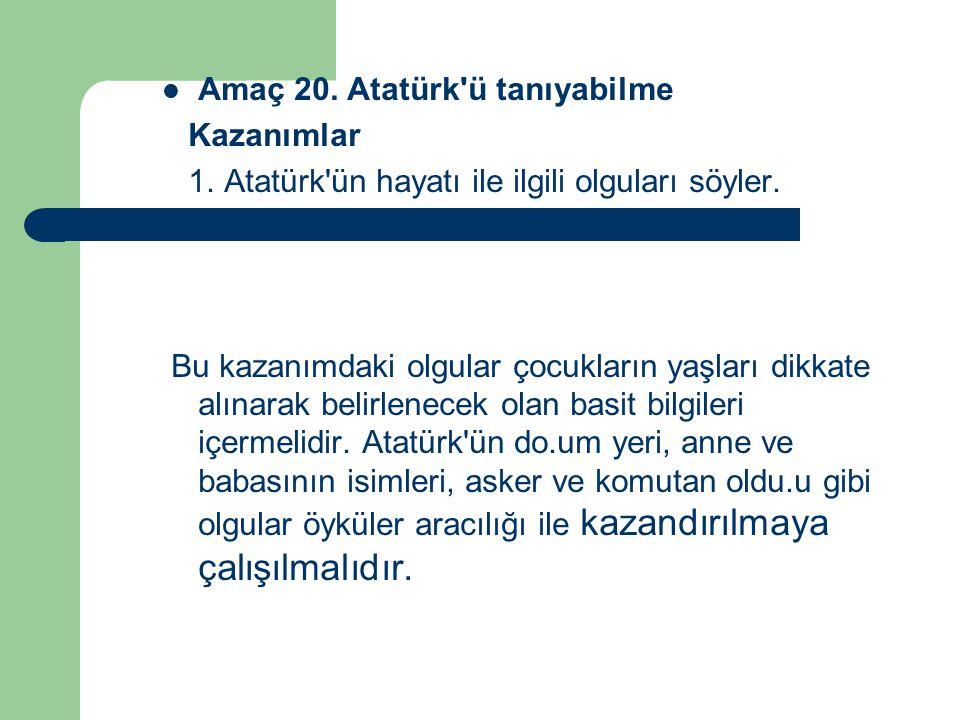 Amaç 20. Atatürk ü tanıyabilme