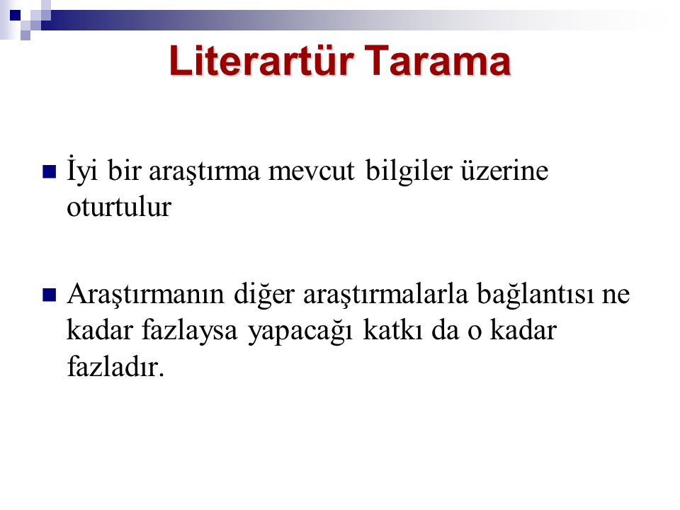 Literartür Tarama İyi bir araştırma mevcut bilgiler üzerine oturtulur