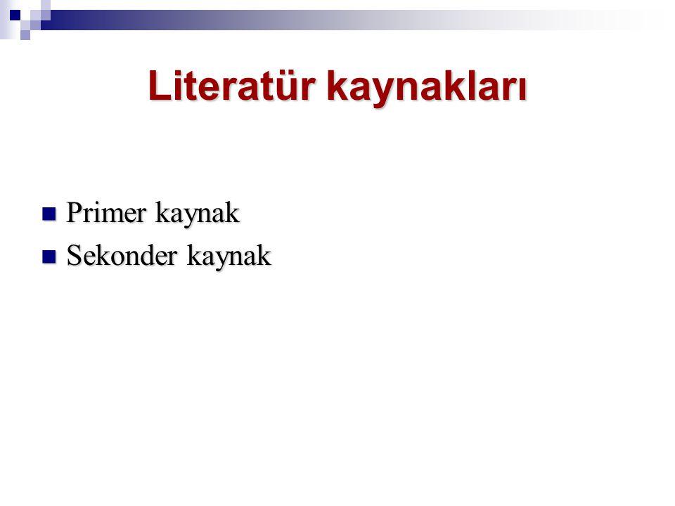 Literatür kaynakları Primer kaynak Sekonder kaynak