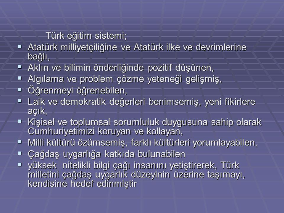Türk eğitim sistemi; Atatürk milliyetçiliğine ve Atatürk ilke ve devrimlerine bağlı, Aklın ve bilimin önderliğinde pozitif düşünen,