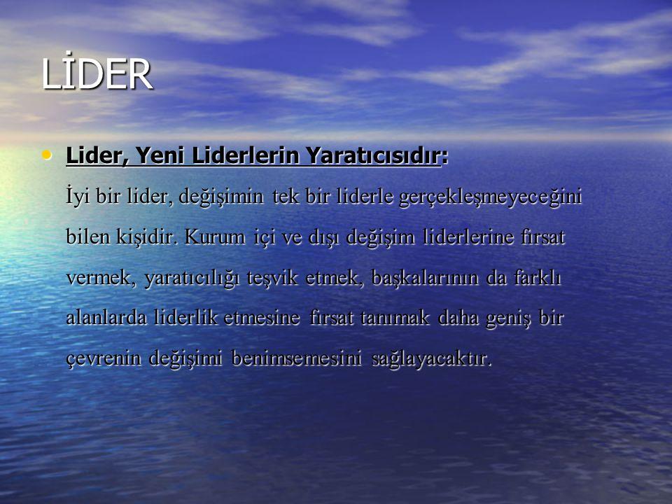 LİDER Lider, Yeni Liderlerin Yaratıcısıdır: