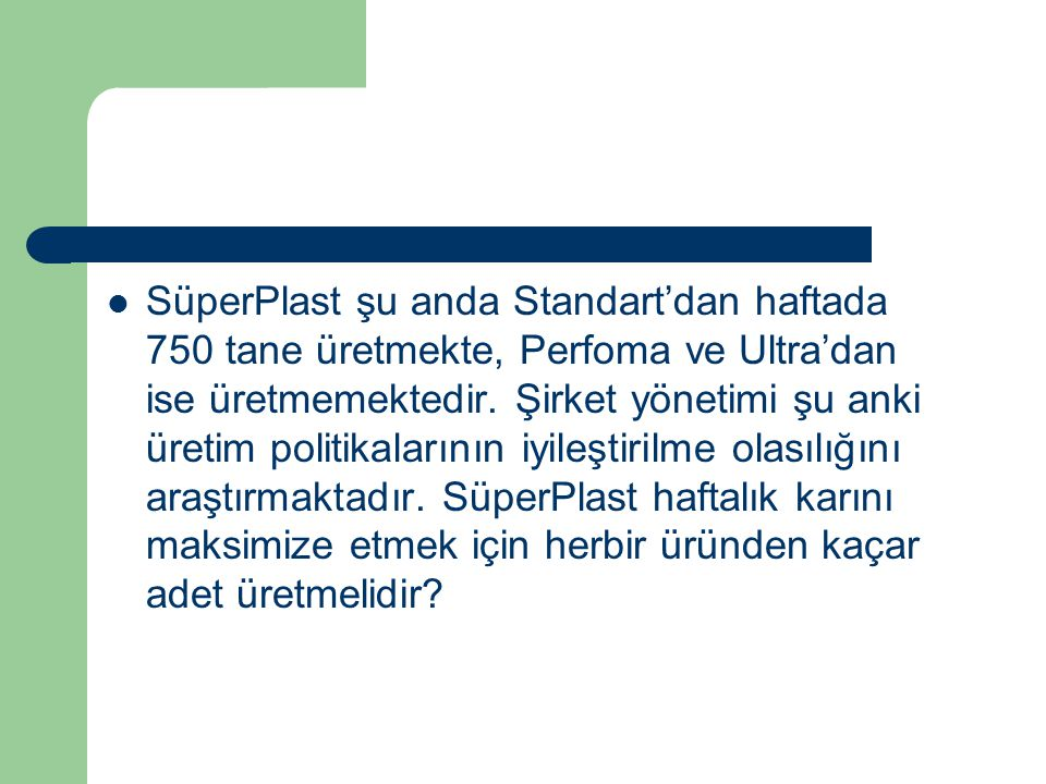 SüperPlast şu anda Standart'dan haftada 750 tane üretmekte, Perfoma ve Ultra'dan ise üretmemektedir.