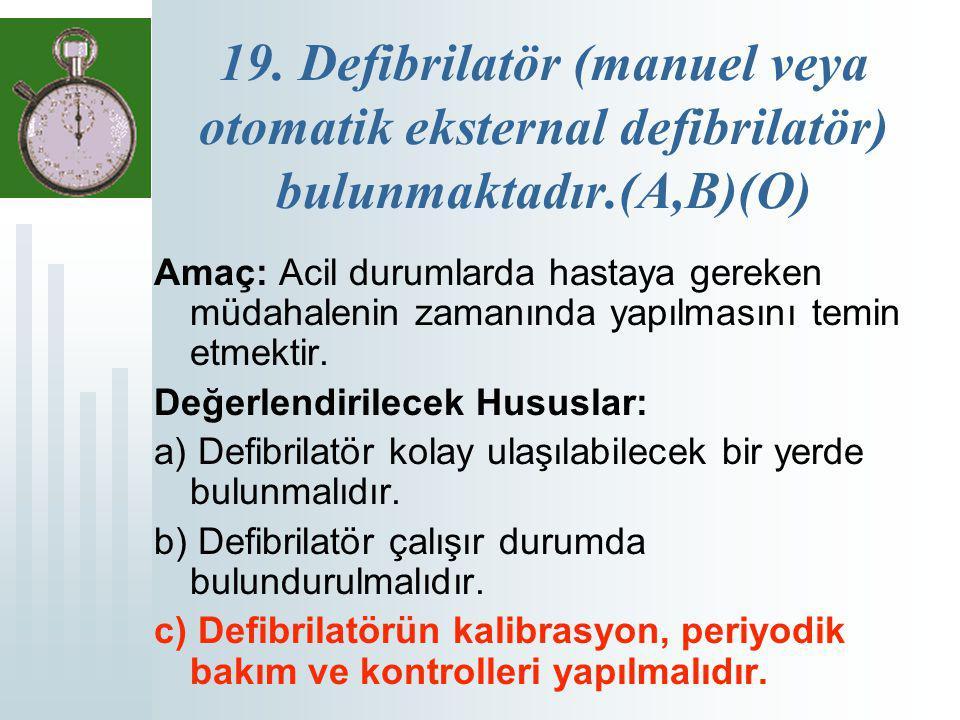 19. Defibrilatör (manuel veya otomatik eksternal defibrilatör) bulunmaktadır.(A,B)(O)