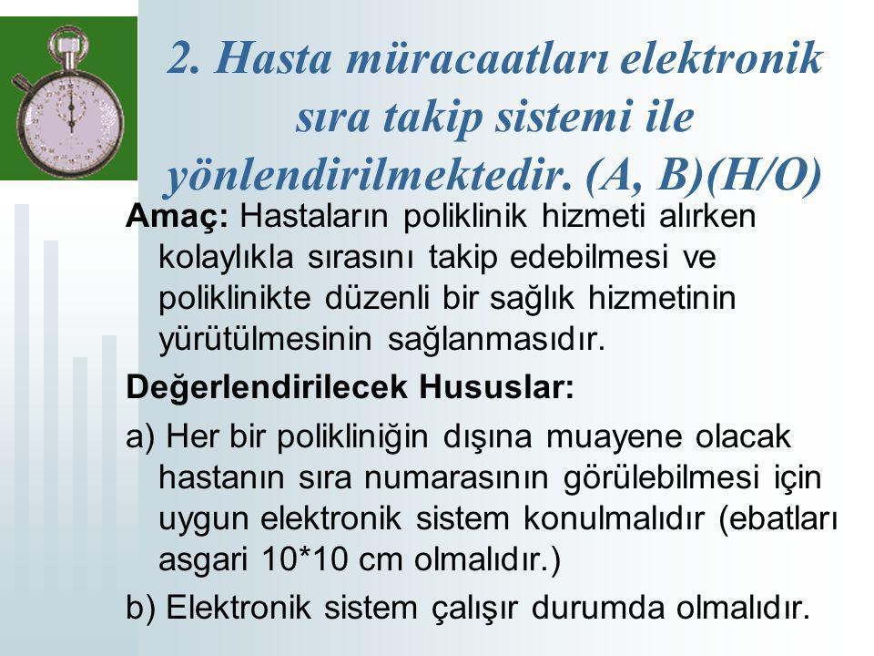 2. Hasta müracaatları elektronik sıra takip sistemi ile yönlendirilmektedir. (A, B)(H/O)