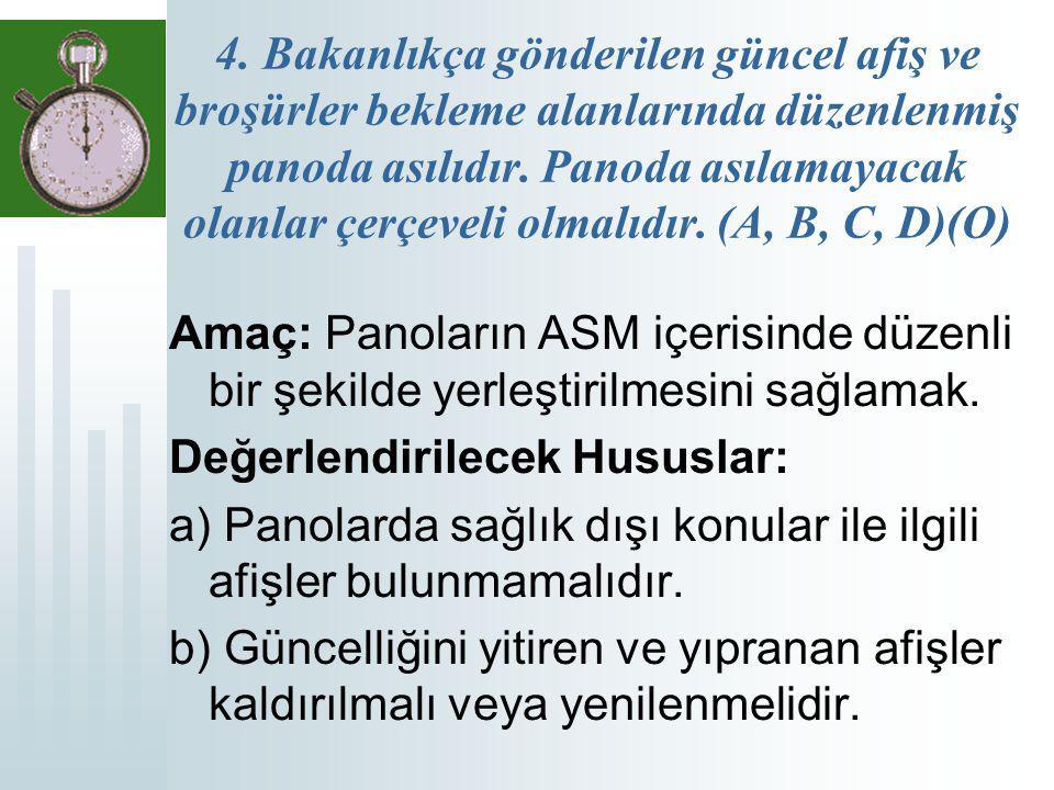 4. Bakanlıkça gönderilen güncel afiş ve broşürler bekleme alanlarında düzenlenmiş panoda asılıdır. Panoda asılamayacak olanlar çerçeveli olmalıdır. (A, B, C, D)(O)