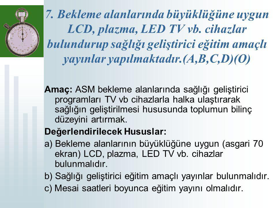 7. Bekleme alanlarında büyüklüğüne uygun LCD, plazma, LED TV vb