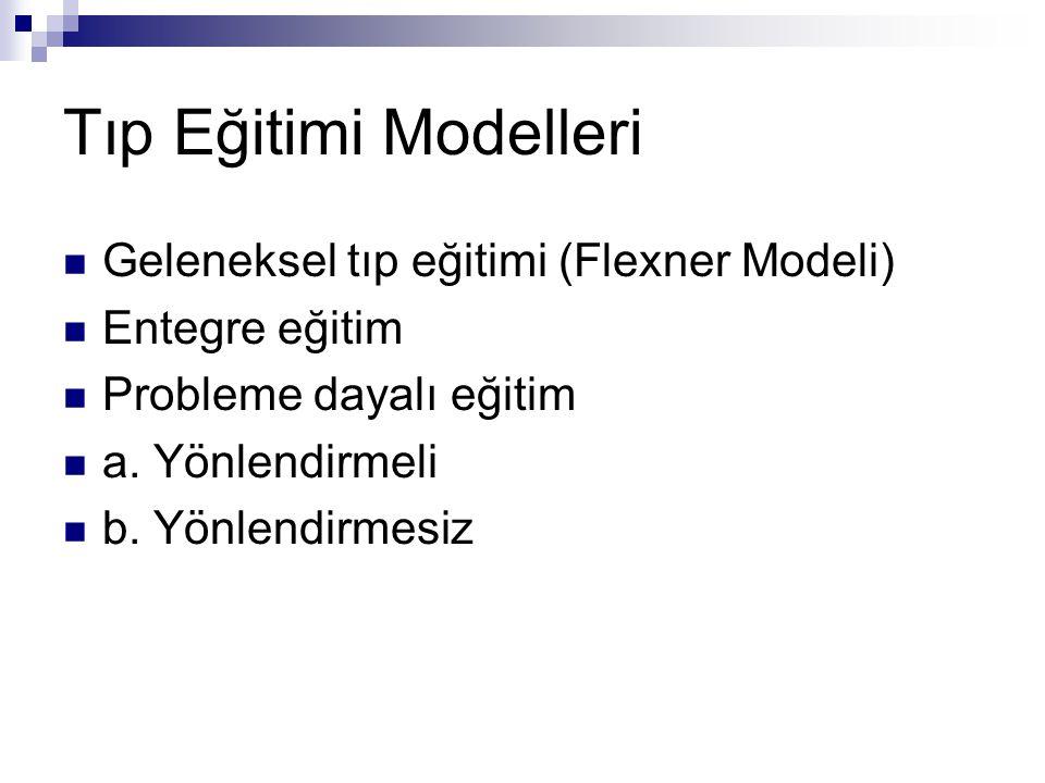 Tıp Eğitimi Modelleri Geleneksel tıp eğitimi (Flexner Modeli)