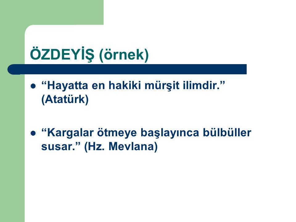 ÖZDEYİŞ (örnek) Hayatta en hakiki mürşit ilimdir. (Atatürk)