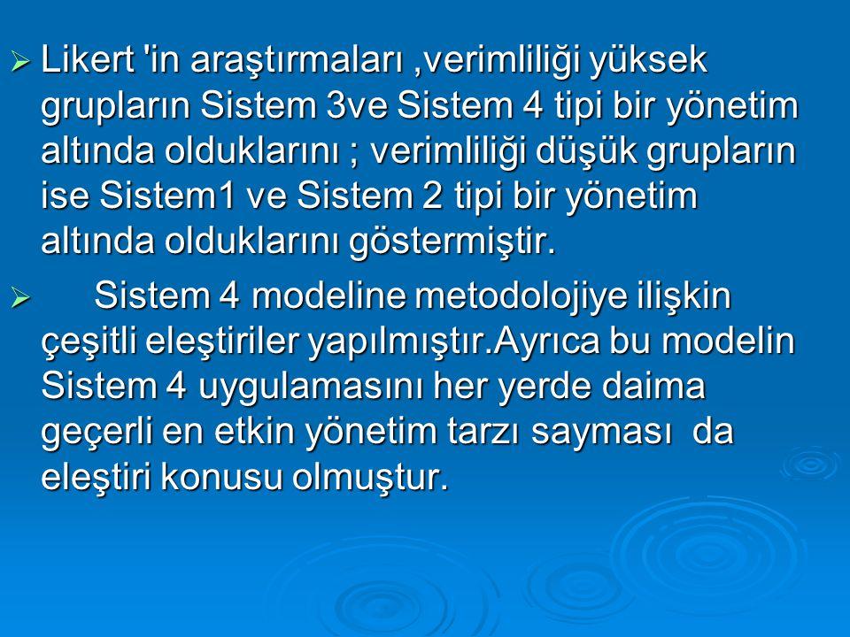 Likert in araştırmaları ,verimliliği yüksek grupların Sistem 3ve Sistem 4 tipi bir yönetim altında olduklarını ; verimliliği düşük grupların ise Sistem1 ve Sistem 2 tipi bir yönetim altında olduklarını göstermiştir.