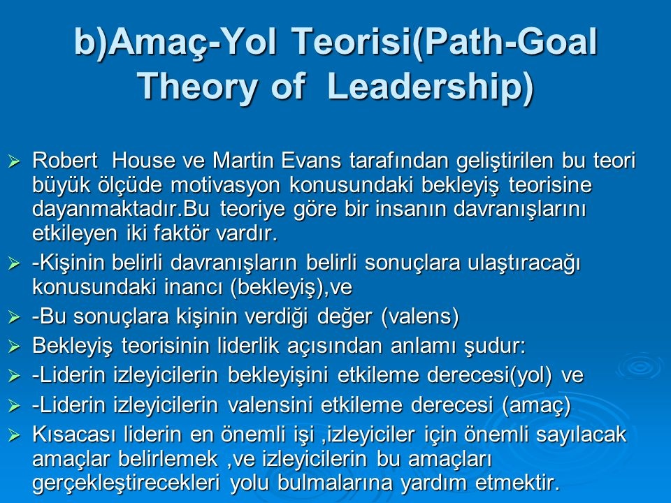 b)Amaç-Yol Teorisi(Path-Goal Theory of Leadership)