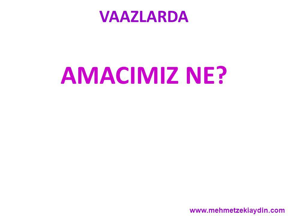 VAAZLARDA AMACIMIZ NE www.mehmetzekiaydin.com