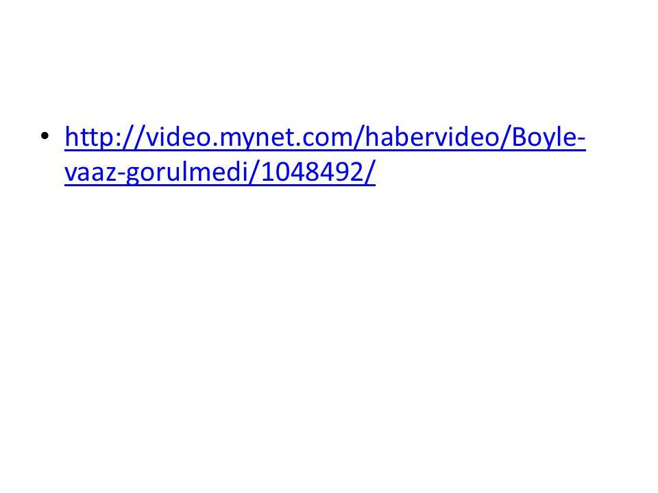 http://video.mynet.com/habervideo/Boyle-vaaz-gorulmedi/1048492/