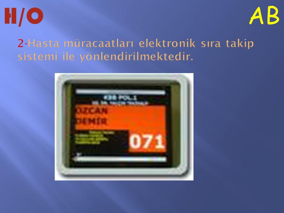 H/O AB 2-Hasta müracaatları elektronik sıra takip sistemi ile yönlendirilmektedir.