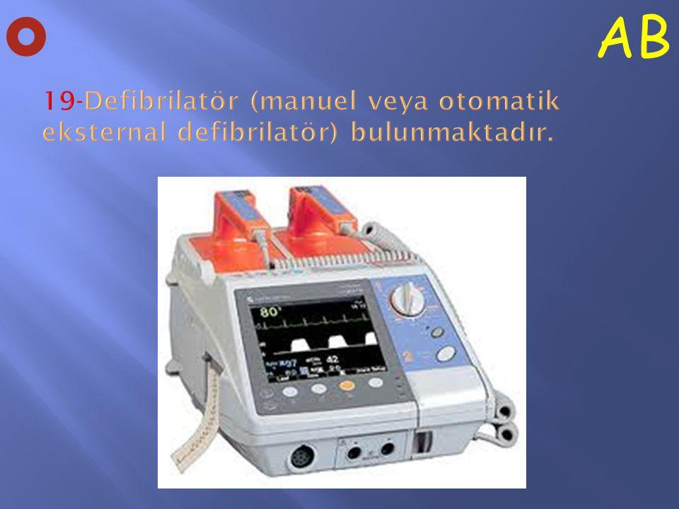 O AB 19-Defibrilatör (manuel veya otomatik eksternal defibrilatör) bulunmaktadır.