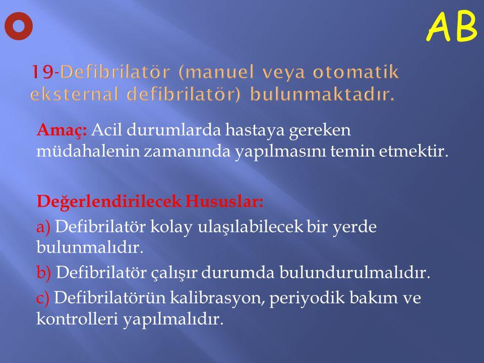 O AB. 19-Defibrilatör (manuel veya otomatik eksternal defibrilatör) bulunmaktadır.