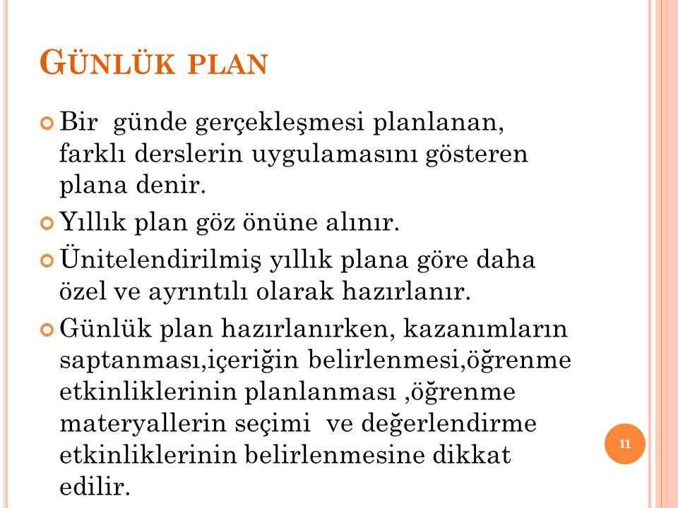 Günlük plan Bir günde gerçekleşmesi planlanan, farklı derslerin uygulamasını gösteren plana denir.