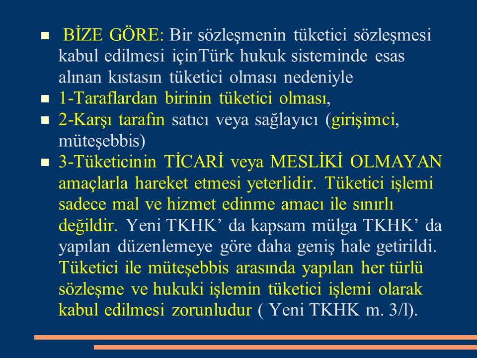 BİZE GÖRE: Bir sözleşmenin tüketici sözleşmesi kabul edilmesi içinTürk hukuk sisteminde esas alınan kıstasın tüketici olması nedeniyle