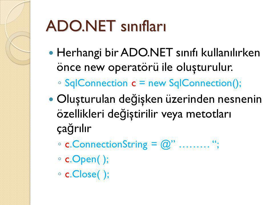 ADO.NET sınıfları Herhangi bir ADO.NET sınıfı kullanılırken önce new operatörü ile oluşturulur. SqlConnection c = new SqlConnection();