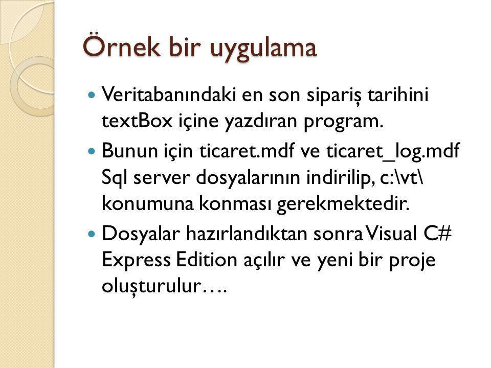 Örnek bir uygulama Veritabanındaki en son sipariş tarihini textBox içine yazdıran program.