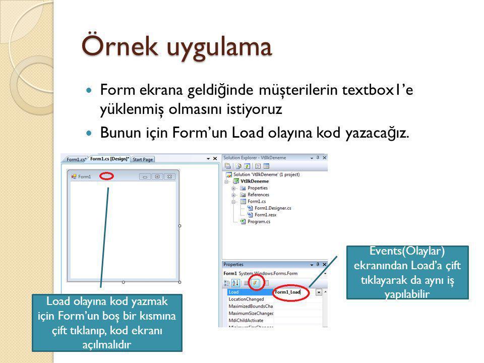 Örnek uygulama Form ekrana geldiğinde müşterilerin textbox1'e yüklenmiş olmasını istiyoruz. Bunun için Form'un Load olayına kod yazacağız.