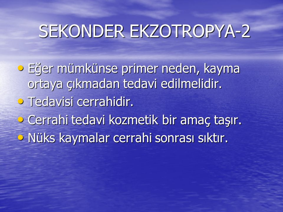 SEKONDER EKZOTROPYA-2 Eğer mümkünse primer neden, kayma ortaya çıkmadan tedavi edilmelidir. Tedavisi cerrahidir.