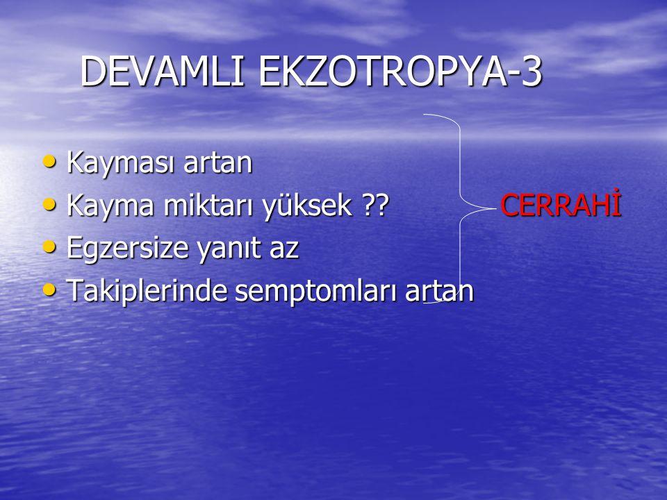 DEVAMLI EKZOTROPYA-3 Kayması artan Kayma miktarı yüksek CERRAHİ