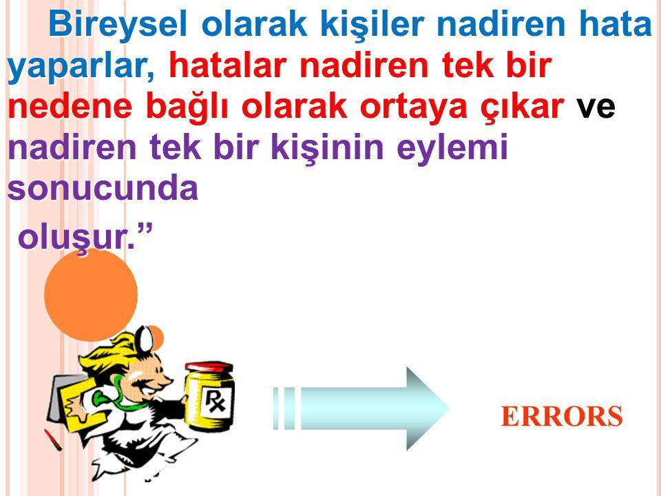 Bireysel olarak kişiler nadiren hata yaparlar, hatalar nadiren tek bir nedene bağlı olarak ortaya çıkar ve nadiren tek bir kişinin eylemi sonucunda