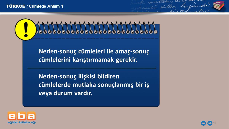 TÜRKÇE / Cümlede Anlam 1 Neden-sonuç cümleleri ile amaç-sonuç cümlelerini karıştırmamak gerekir.